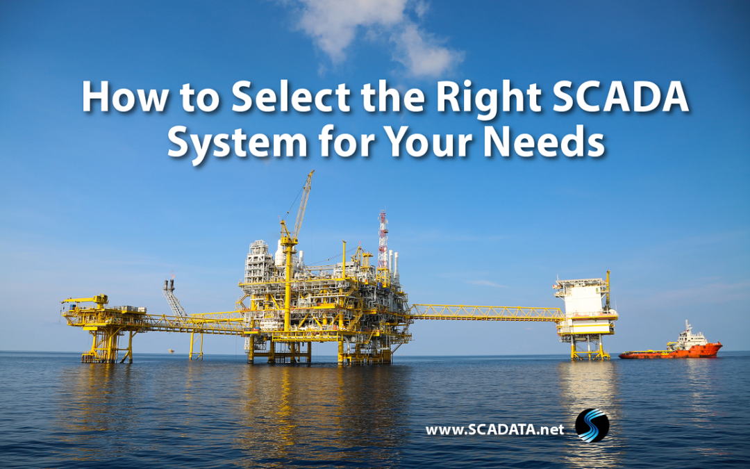How to Select the Right SCADA System for Your Needs Oil and gas